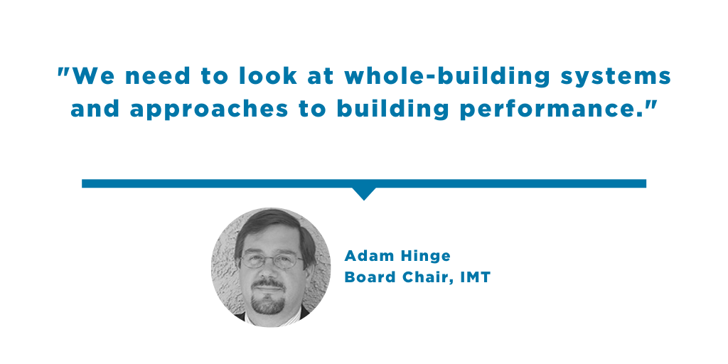 Quote from Adam Hinge:  We need to look at whole-building systems and approaches to building performance.